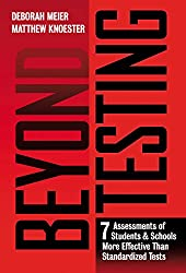 Get Beyond Testing: Seven Assessments of Students and Schools More Effective Than Standardized Tests (AFFILIATE)