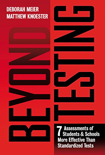 Compare Textbook Prices for Beyond Testing: Seven Assessments of Students and Schools More Effective Than Standardized Tests  ISBN 9780807758526 by Meier, Deborah,Knoester, Matthew