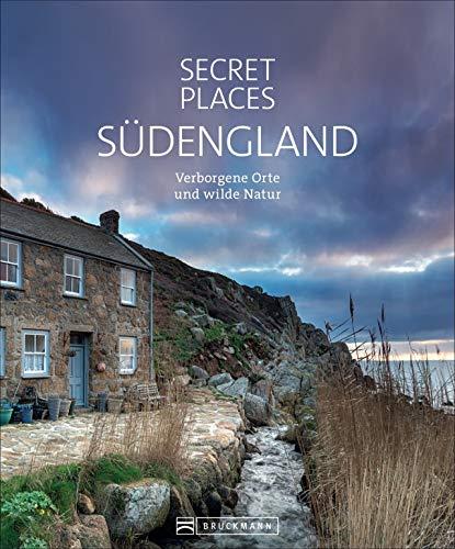 Bildband: Secret Places Südengland. Verborgene Orte und wilde Natur. Mit echten Geheimtipps: Cornwall und Südengland abseits des Trubels neu entdecken.