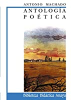 Antologia poetica de Machado / Machado Poetic Anthology (Biblioteca Didactica Anaya)