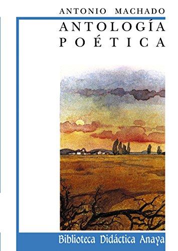 Antología poética de A. Machado (CLÁSICOS - Biblioteca Didáctica Anaya)