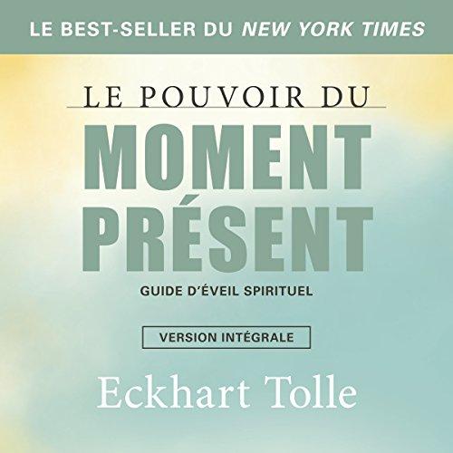 Le pouvoir du moment présent : Guide d'éveil spirituel cover art