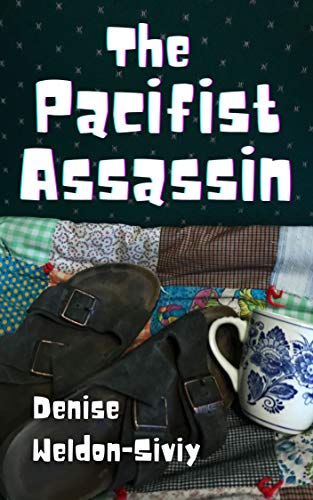 The Pacifist Assassin by [Denise Weldon-Siviy]