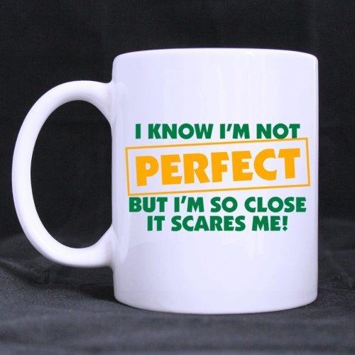 Divertido Lindo ¡SÉ QUE 'NO SOY PERFECTO PERO YO' M TAN CERCA QUE ME ASUSTA! Taza de cerámica blanca de la taza del té del café de la taza 11OZ de encargo