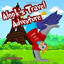 Alook's Travel Adventure: (Fun Rhyming Picture Book/Bedtime Story with Global Travel Adventures about Friendships, Travel and Exploring... Ages 2-8)