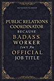 Notebook Planner Public Relations Coordinator Because Badass Miracle Worker Isn't An Official Job: 120 Pages, A5, Schedule, 5.24 x 22.86 cm, ... Daily, Personal Budget, Homeschool, 6x9 inch -  Independently published