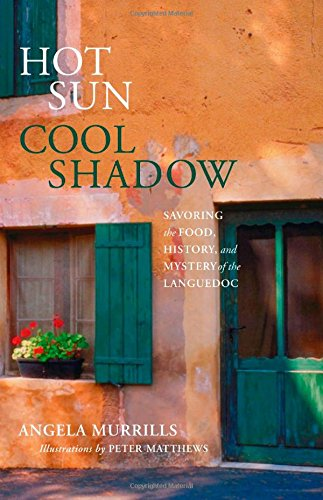 Hot Sun, Cool Shadow: Savoring the Food, History, and Mystery of the Languedoc PDF Books