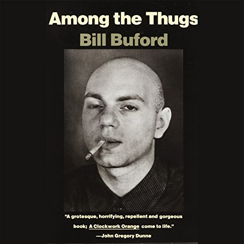 Among the Thugs Audiobook By Bill Buford cover art