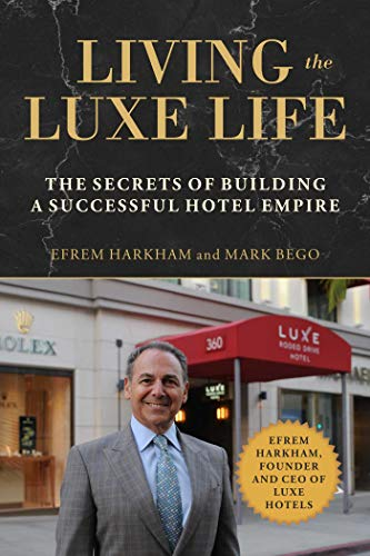 Living the Luxe Life: The Secrets of Building a Successful Hotel Empire (English Edition)