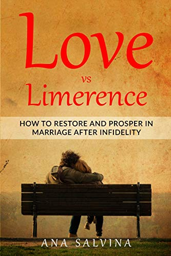 Love VS Limerence: How to Restore and Prosper in Marriage after Infidelity (Marriage, Cheating, Infidelity, relationships, Limerence, Restoring marriage)
