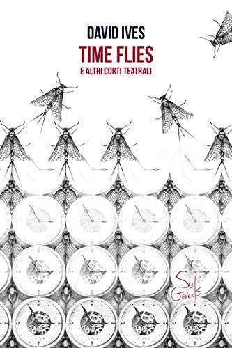 Time Flies: e altri corti teatrali (Clerici e il Minotauro) (Italian Edition)