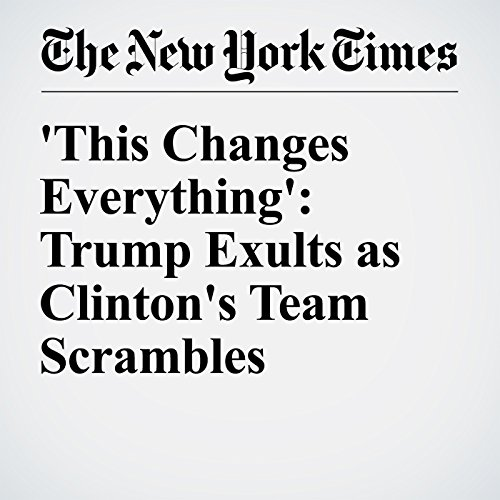 'This Changes Everything': Trump Exults as Clinton's Team Scrambles cover art