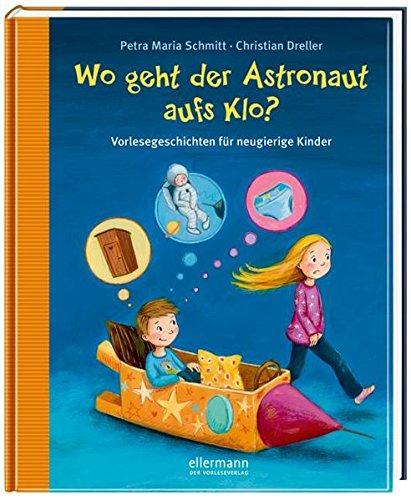 Wo geht der Astronaut aufs Klo? (Warum?- Bücher)