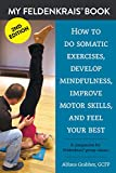 My Feldenkrais Book [2nd edition] - How to do somatic exercises,...