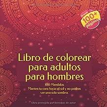 Libro de colorear para adultos para hombres 100 Mandalas - Manten tu cara hacia el sol y no podras ver una sola sombra. (Spanish Edition)