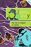 No se lo digas a nadie (Coleccion Jaime Bayly) (Spanish Edition)