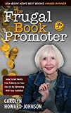 The Frugal Book Promoter - 3rd Edition: How to get nearly free publicity on your own or by partnering with your publisher