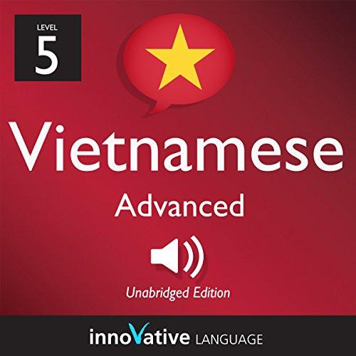 Learn Vietnamese - Level 5: Advanced Vietnamese, Volume 1: Lessons 1-50 audiobook cover art