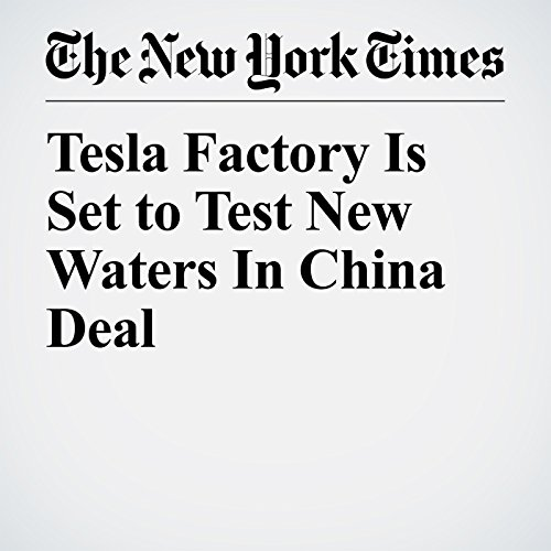 Tesla Factory Is Set to Test New Waters In China Deal copertina