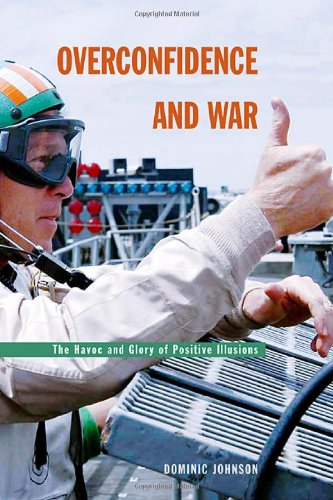 Download Overconfidence and War: The Havoc and Glory of Positive Illusions 0674015762