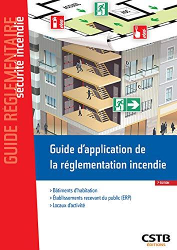 Guide d'application de la réglementation incendie : Habitation, ERP, locaux d'activité