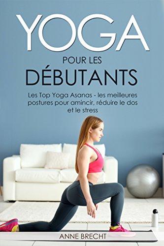 Amazon Com Yoga Per Principianti The Top Yoga Asanas Le Migliori Posture Per Dimagrare Schiena E Riduzione Dello Stress Italian Edition Ebook Brecht Anne Kindle Store