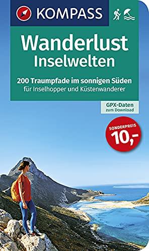 Wanderlust Inselwelten: 200 Traumpfade im sonnigen Süden für Inselhopper und Küstenwanderer mit GPX-Daten zum Download. (KOMPASS Wander- und Fahrradlust, Band 1601)