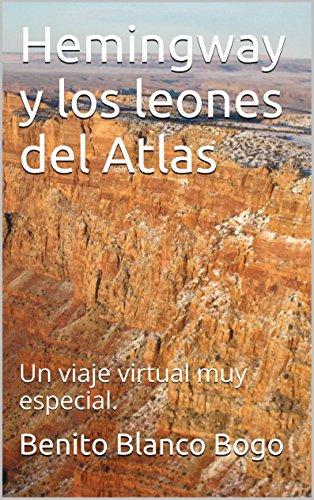 Hemingway y los leones del Atlas: Un viaje virtual muy especial. (Spanish Edition)