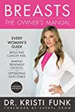 BREASTS THE OWNERS MANUAL: Every Woman's Guide to Reducing Cancer Risk, Making Treatment Choices, and Optimizing Outcomes