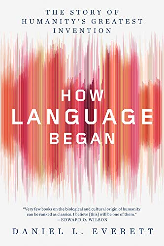 How Language Began: The Story of Humanity's Greatest Invention