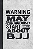 Warning May Spontaneously Start Talking About BJJ: Journal For The Martial Arts Woman Girl Man Guy, Best Funny Gift For Sensei Students - Stone Gray Cover 6'x9' Notebook