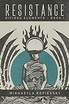 Resistance (Divided Elements Book 1) by [Mikhaeyla Kopievsky]