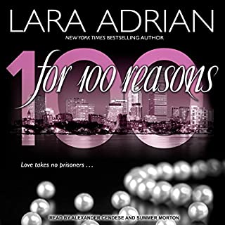 For 100 Reasons     100 Series, Book 3              By:                                                                                                                                 Lara Adrian                               Narrated by:                                                                                                                                 Alexander Cendese,                                                                                        Summer Morton                      Length: 6 hrs and 25 mins     101 ratings     Overall 4.5