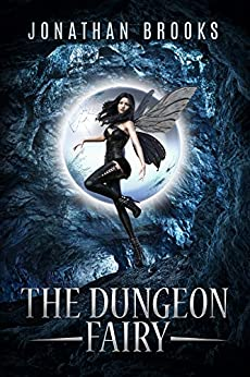 The Dungeon Fairy: A Dungeon Core Escapade (The Hapless Dungeon Fairy Book 1) by [Jonathan Brooks]