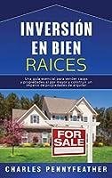 Inversión en bienes raíces: Una guía esencial para vender casas y propiedades al por mayor y construir un imperio de propiedades de alquiler