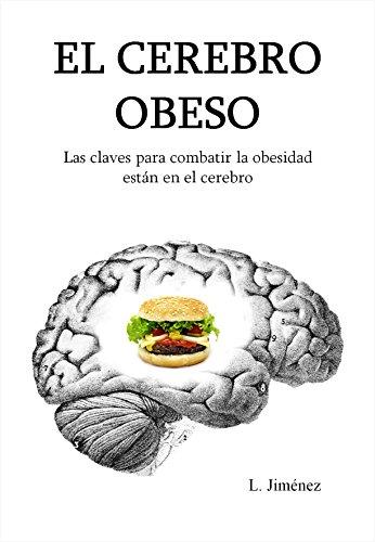 El cerebro obeso: Las claves para combatir la obesidad están en el...
