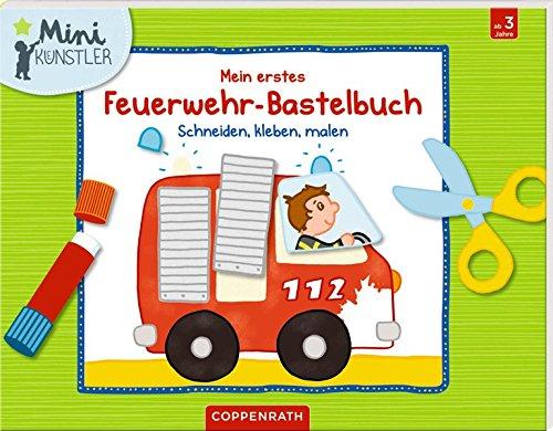 Mein erstes Feuerwehr-Bastelbuch: Schneiden, kleben, malen (Mini-Künstler)