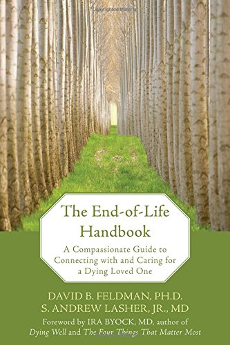 Download The End-of-life Handbook: A Compassionate Guide to Connecting With and Caring for a Dying Loved One 1572245115