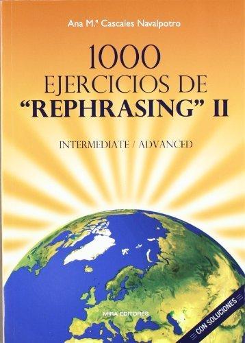 1000 ejercicios de rephrasing intermediate-advanced (con soluciones) by Ana María Cascales Navalpotro(2012-03-01)