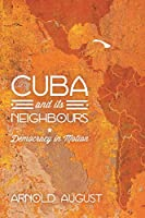 Cuba and Its Neighbours: Democracy in Motion