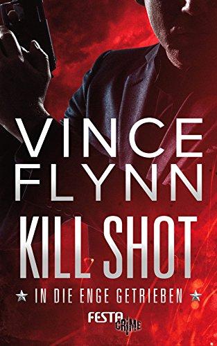 Kill Shot - In die Enge getrieben: Thriller (Mitch Rapp 2)