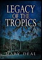 Legacy Of The Tropics: Premium Hardcover Edition