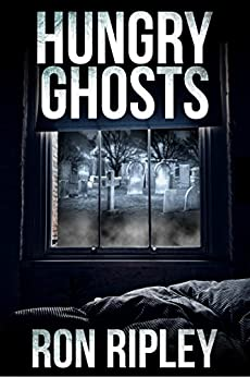 Hungry Ghosts: Supernatural Horror with Scary Ghosts & Haunted Houses (Hungry Ghosts Series Book 1) by [Ron Ripley, Scare Street, Emma Salam]