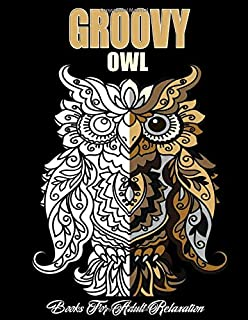 Groovy Owl Books for Adult Relaxation: 8.5 x 11 Inch 100 Pages Owl Books for Adult Relaxation, Owl Coloring Books, Adults ...