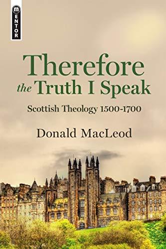 Image of Therefore the Truth I Speak: Scottish Theology 1500 – 1700