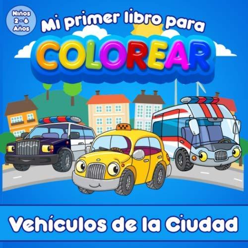 Mi Primer Libro Para Colorear | Vehículos de la Ciudad | Para niños de 2 a 6 años: Libro para colorear para niñas y niños. Coches, Camiones, Autobús y más...