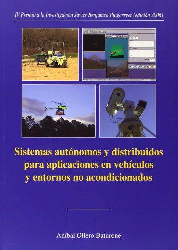 Sistemas autónomos y distribuidos para aplicaciones en vehículos y entornos acondicionados.: 19 (Colección Premio Focus-Abengoa y Premio Javier Benjumea)