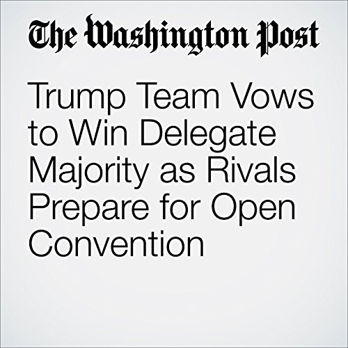 Trump Team Vows to Win Delegate Majority as Rivals Prepare for Open Convention cover art