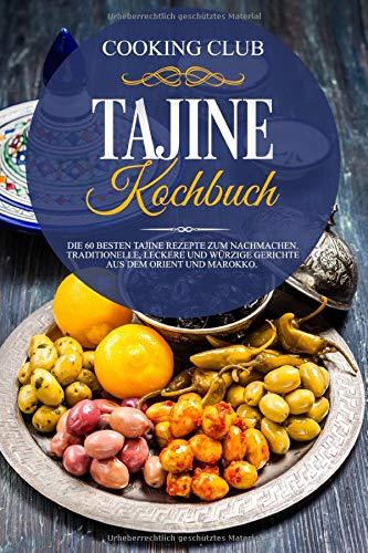 Tajine Kochbuch: Die 60 besten Tajine Rezepte zum Nachmachen. Traditionelle,...