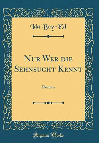 Nur Wer die Sehnsucht Kennt: Roman (Classic Reprint)